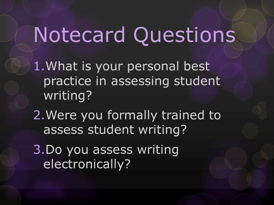 Notecard Questions 1.What is your personal best practice in assessing student writing.