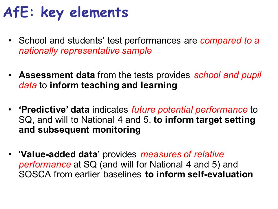 School and students test performances are compared to a nationally representative sample Assessment data from the tests provides school and pupil data