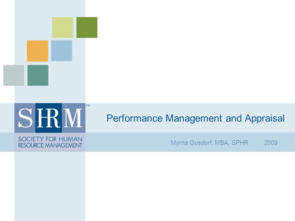 Performance Management and Appraisal Myrna Gusdorf, MBA, SPHR 2009