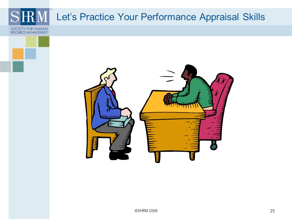 Lets Practice Your Performance Appraisal Skills ©SHRM 2009 25