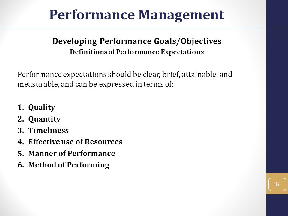 Developing Performance Goals/Objectives Definitions of Performance Expectations Performance expectations should be clear, brief, attainable, and measu