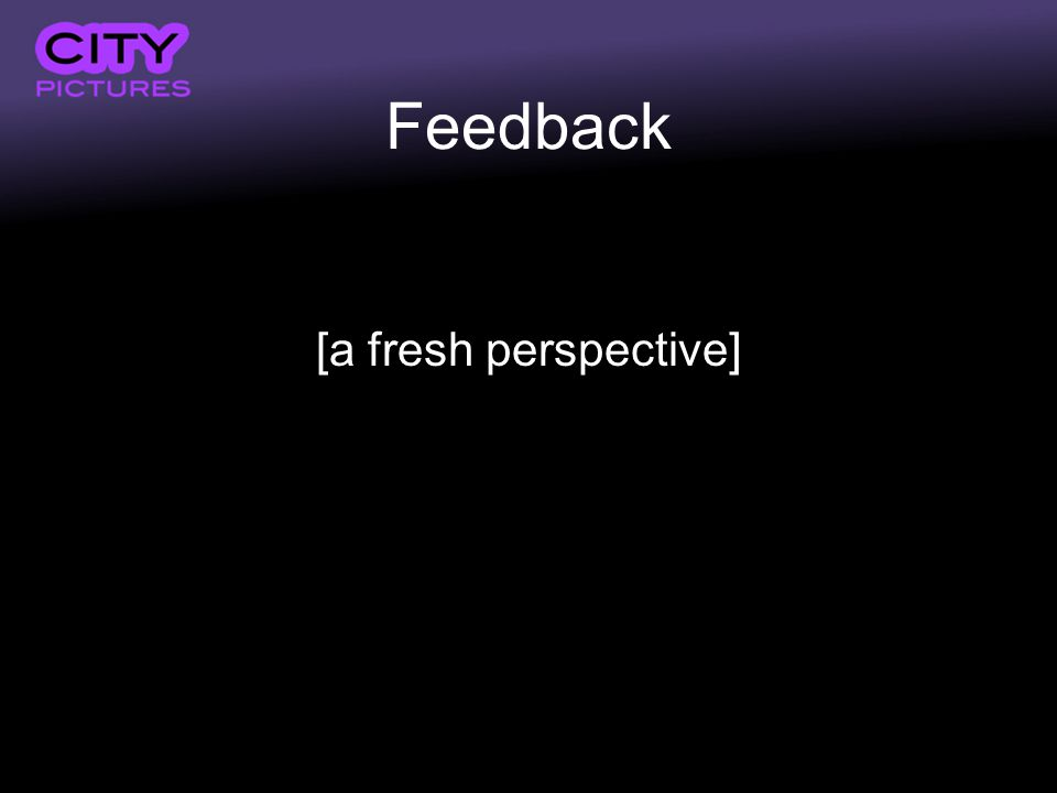 Feedback [a fresh perspective]