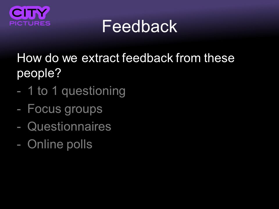 Feedback How do we extract feedback from these people.