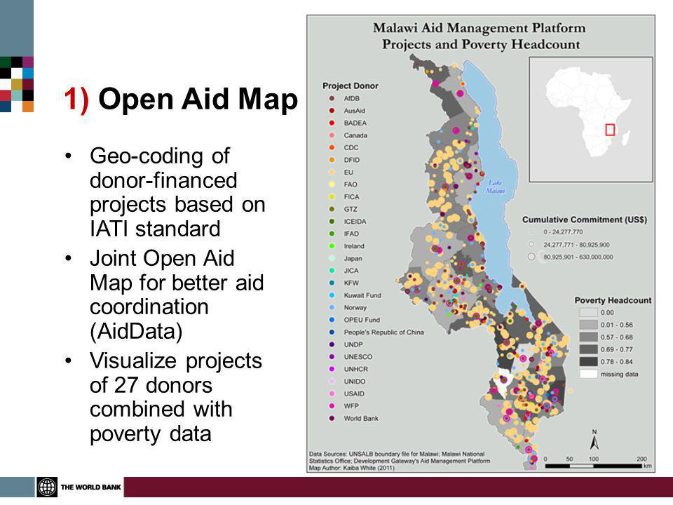 1) Open Aid Map Geo-coding of donor-financed projects based on IATI standard Joint Open Aid Map for better aid coordination (AidData) Visualize projects of 27 donors combined with poverty data