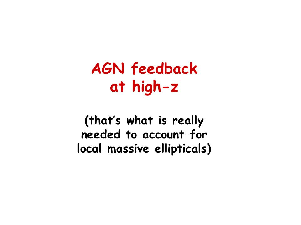 AGN feedback at high-z (thats what is really needed to account for local massive ellipticals)