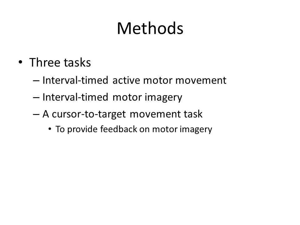 Methods Three tasks – Interval-timed active motor movement – Interval-timed motor imagery – A cursor-to-target movement task To provide feedback on motor imagery