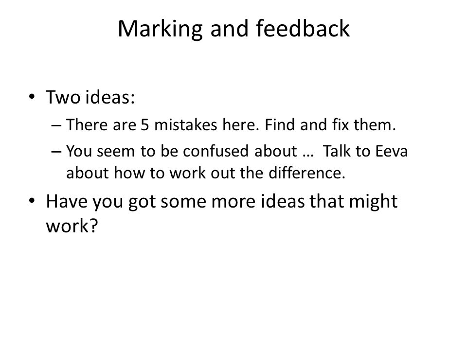 Marking and feedback Two ideas: – There are 5 mistakes here.