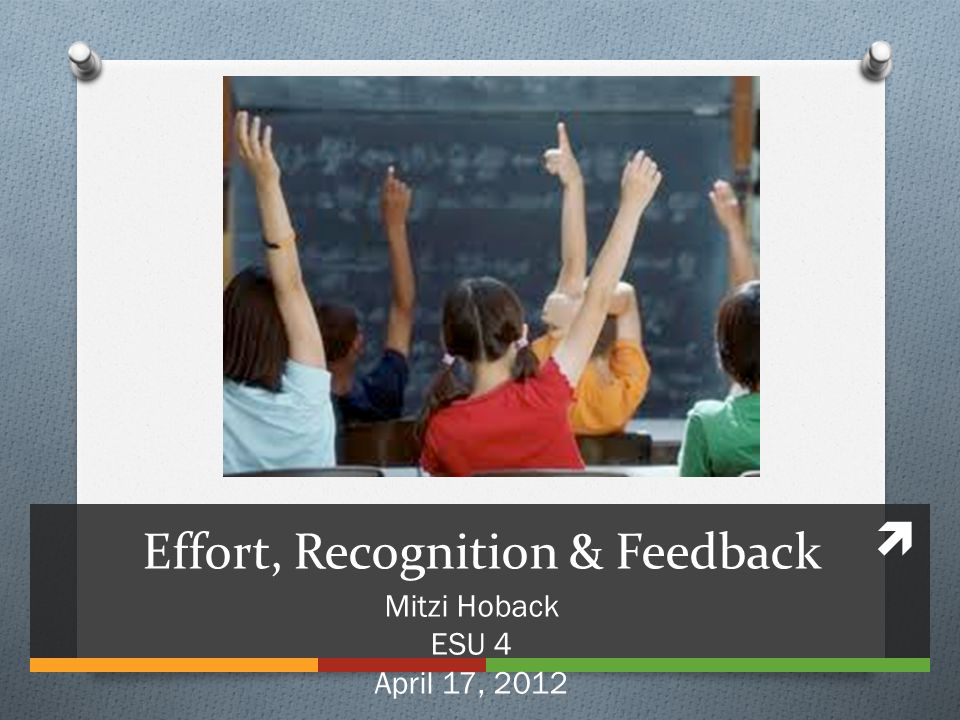Effort, Recognition & Feedback Mitzi Hoback ESU 4 April 17, 2012