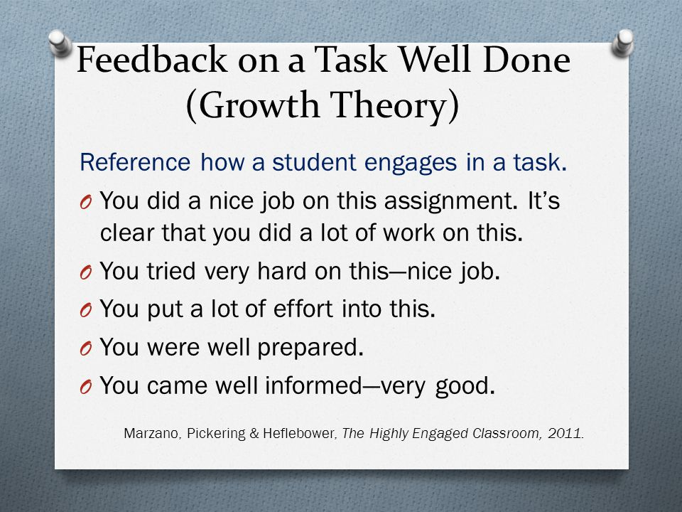 Feedback on a Task Well Done (Growth Theory) Reference how a student engages in a task.