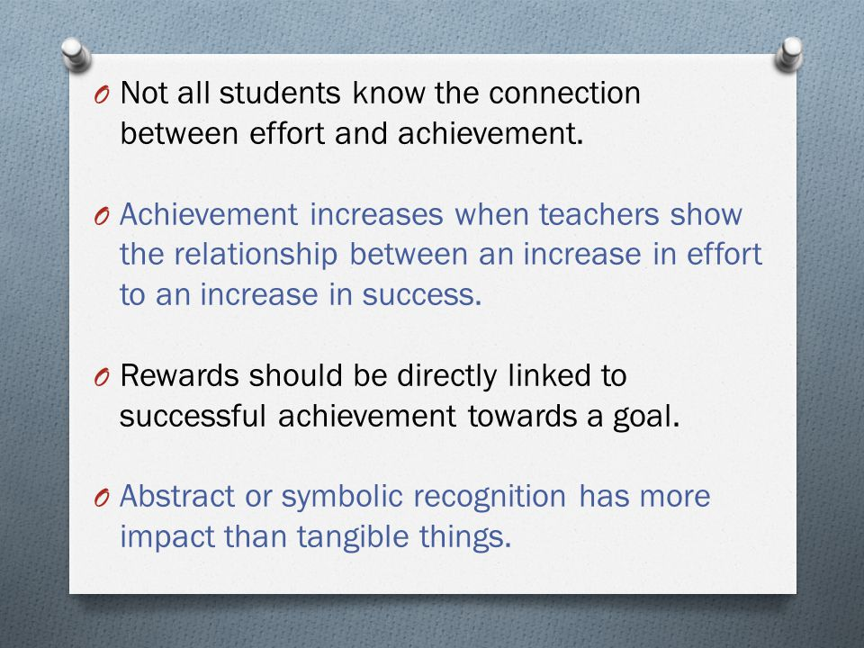 O Not all students know the connection between effort and achievement.