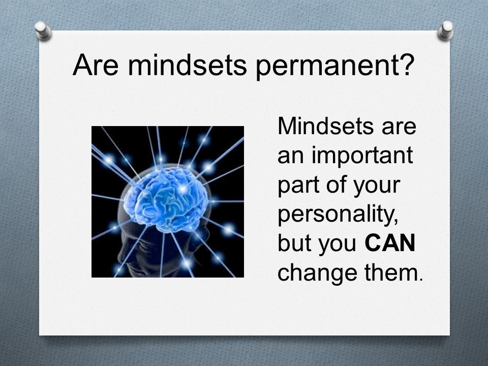 Are mindsets permanent.