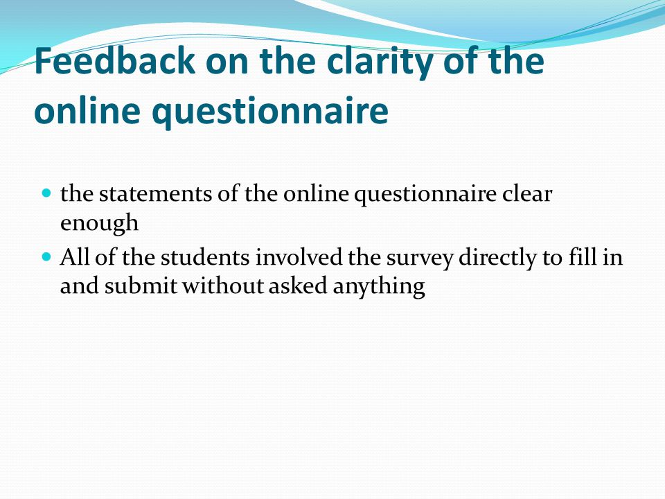 Feedback on the clarity of the online questionnaire the statements of the online questionnaire clear enough All of the students involved the survey di