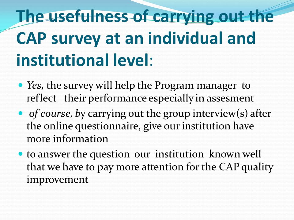 The usefulness of carrying out the CAP survey at an individual and institutional level: Yes, the survey will help the Program manager to reflect their