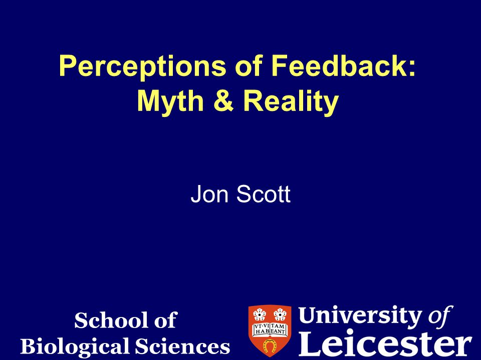Perceptions of Feedback: Myth & Reality Jon Scott School of Biological Sciences