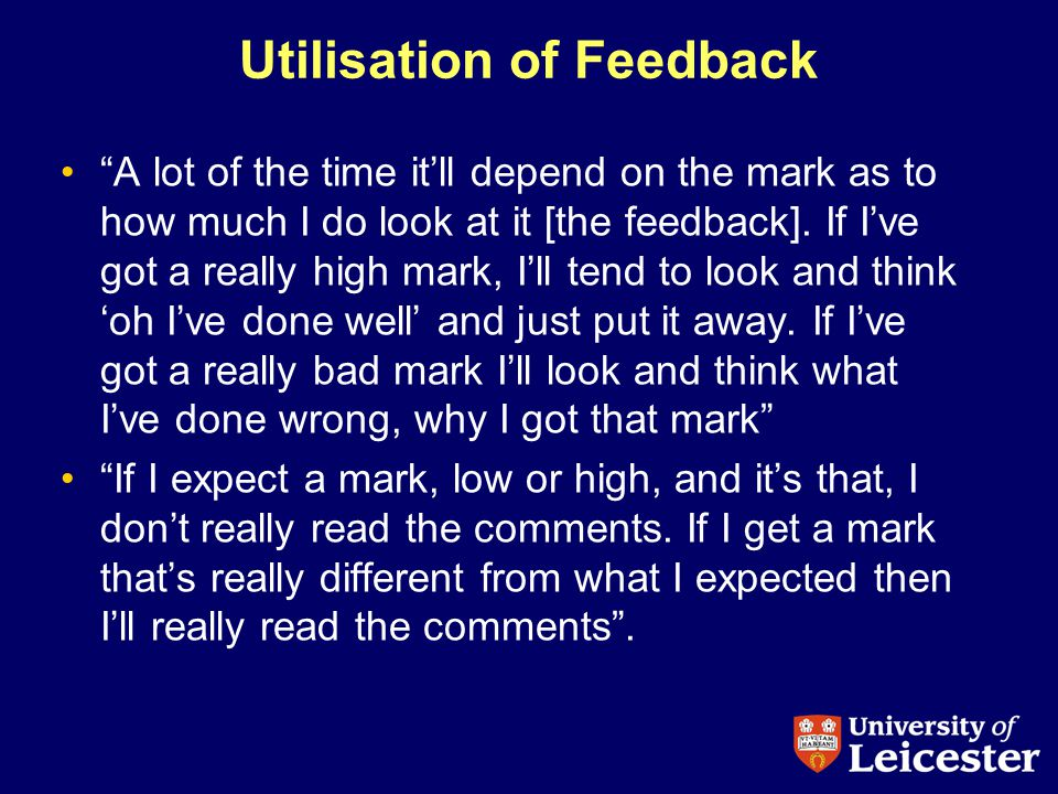 Utilisation of Feedback A lot of the time itll depend on the mark as to how much I do look at it [the feedback].