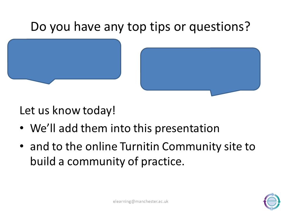 Do you have any top tips or questions? Let us know today! Well add them into this presentation and to the online Turnitin Community site to build a co