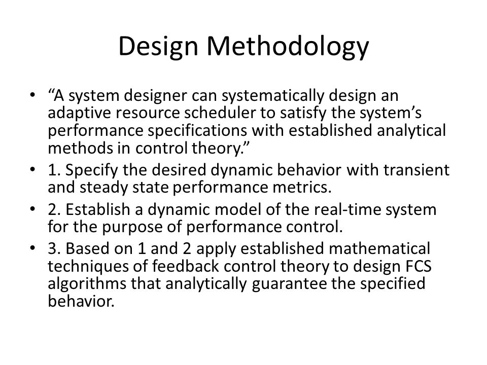 Design Methodology A system designer can systematically design an adaptive resource scheduler to satisfy the systems performance specifications with e