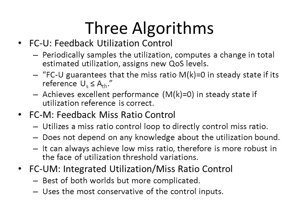 Three Algorithms FC-U: Feedback Utilization Control – Periodically samples the utilization, computes a change in total estimated utilization, assigns new QoS levels.