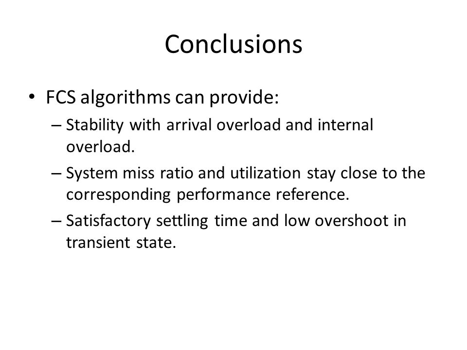 Conclusions FCS algorithms can provide: – Stability with arrival overload and internal overload.
