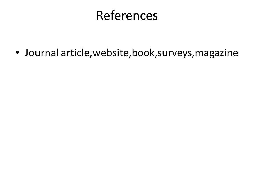 References Journal article,website,book,surveys,magazine