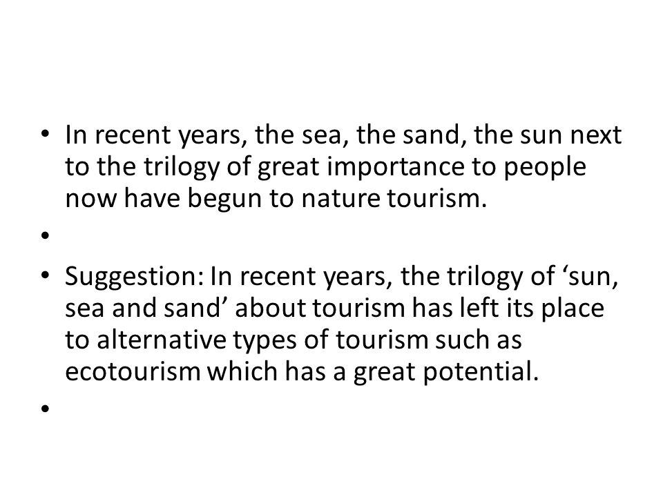 In recent years, the sea, the sand, the sun next to the trilogy of great importance to people now have begun to nature tourism.