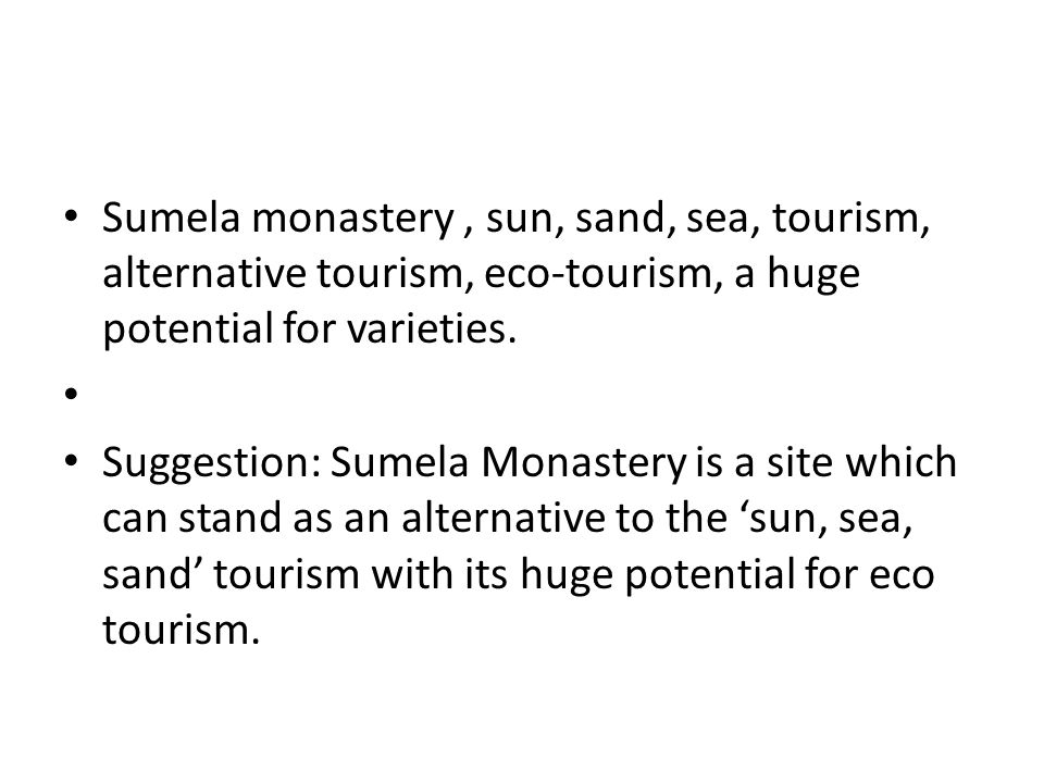 Sumela monastery, sun, sand, sea, tourism, alternative tourism, eco-tourism, a huge potential for varieties. Suggestion: Sumela Monastery is a site wh
