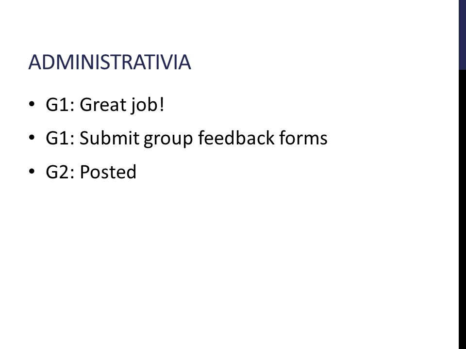 ADMINISTRATIVIA G1: Great job! G1: Submit group feedback forms G2: Posted