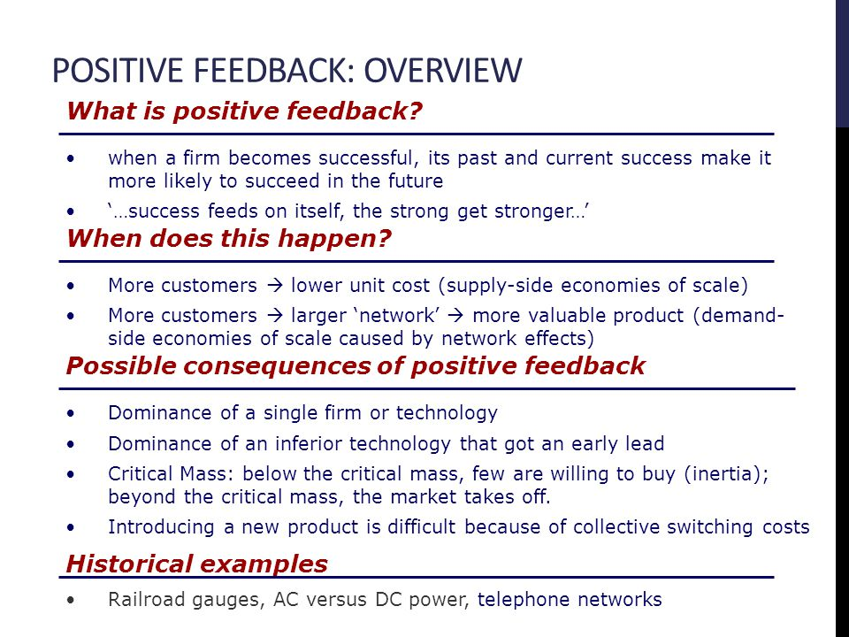 POSITIVE FEEDBACK: OVERVIEW Historical examples Railroad gauges, AC versus DC power, telephone networks What is positive feedback.