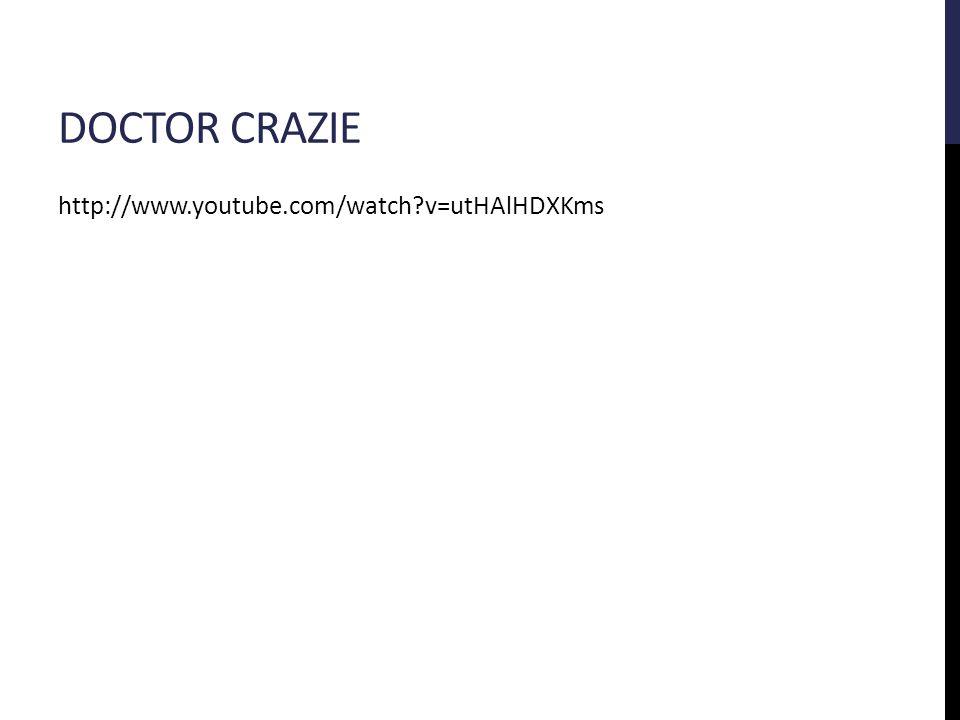 DOCTOR CRAZIE http://www.youtube.com/watch v=utHAlHDXKms