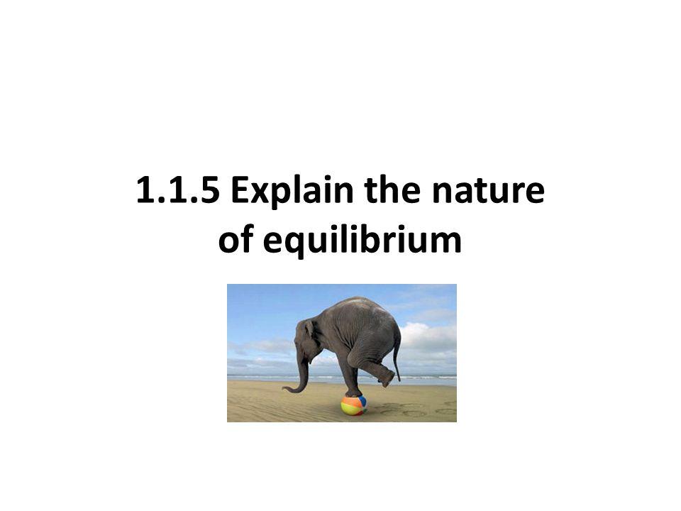 1.1.5 Explain the nature of equilibrium