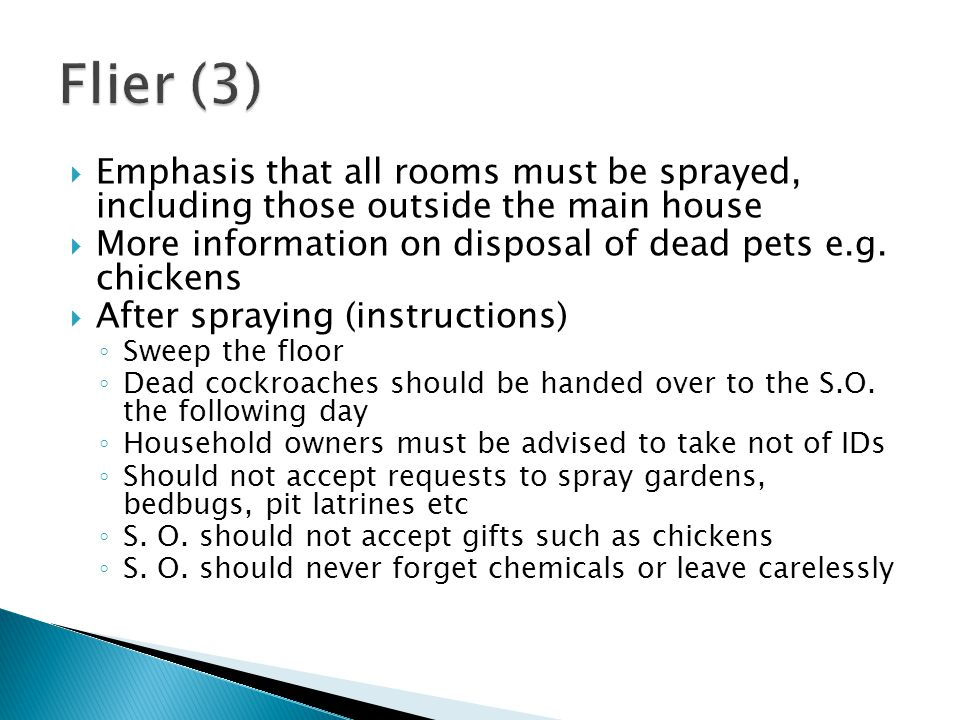Emphasis that all rooms must be sprayed, including those outside the main house More information on disposal of dead pets e.g. chickens After spraying