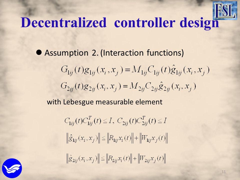Decentralized controller design Assumption 2. (Interaction functions) with Lebesgue measurable element 11