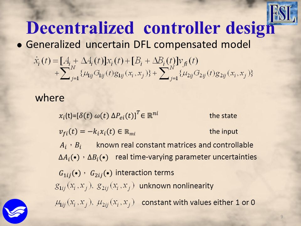 Generalized uncertain DFL compensated model where known real constant matrices and controllable real time-varying parameter uncertainties interaction terms unknown nonlinearity constant with values either 1 or 0 9 Decentralized controller design