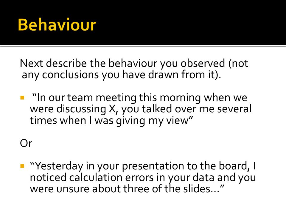 Next describe the behaviour you observed (not any conclusions you have drawn from it).