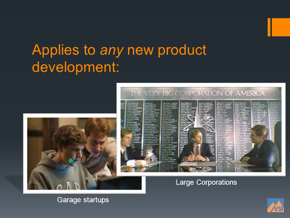 Applies to any new product development: Garage startups Large Corporations