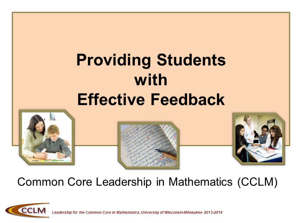Leadership for the Common Core in Mathematics, University of Wisconsin-Milwaukee 2013-2014 Providing Students with Effective Feedback Common Core Leadership in Mathematics (CCLM)