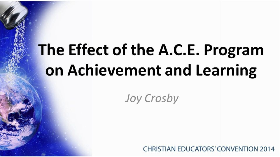 The Effect of the A.C.E. Program on Achievement and Learning Joy Crosby