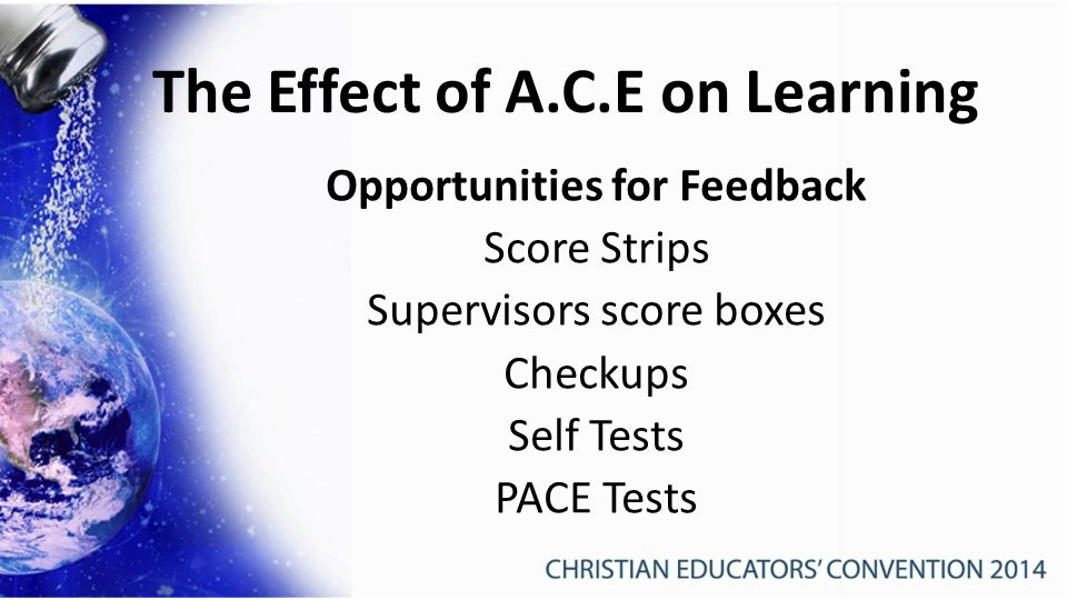 The Effect of A.C.E on Learning Opportunities for Feedback Score Strips Supervisors score boxes Checkups Self Tests PACE Tests