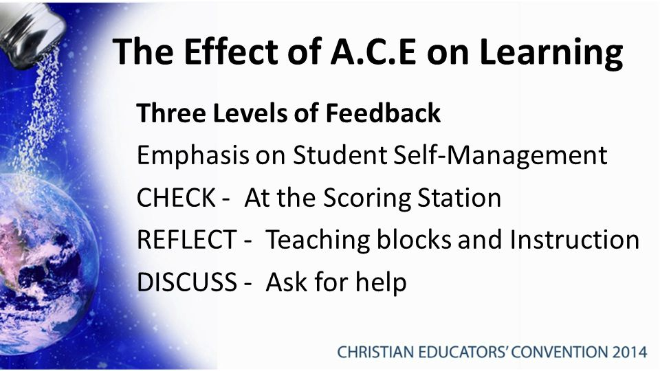 The Effect of A.C.E on Learning Three Levels of Feedback Emphasis on Student Self-Management CHECK - At the Scoring Station REFLECT - Teaching blocks and Instruction DISCUSS - Ask for help