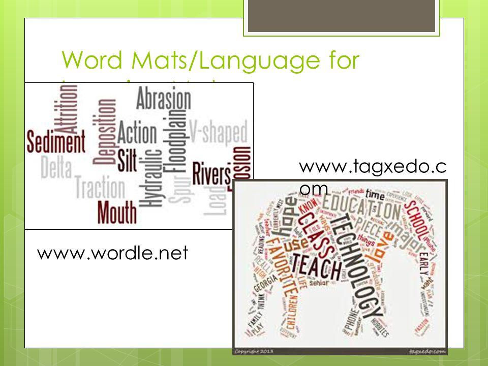 Word Mats/Language for Learning Mats www.wordle.net www.tagxedo.c om