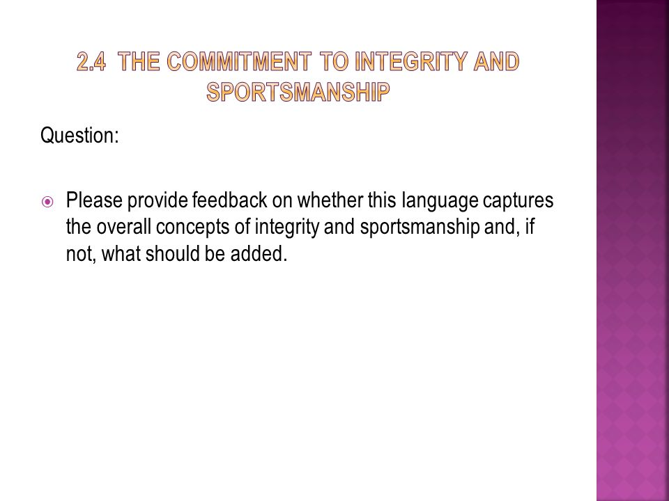 Question: Please provide feedback on whether this language captures the overall concepts of integrity and sportsmanship and, if not, what should be added.