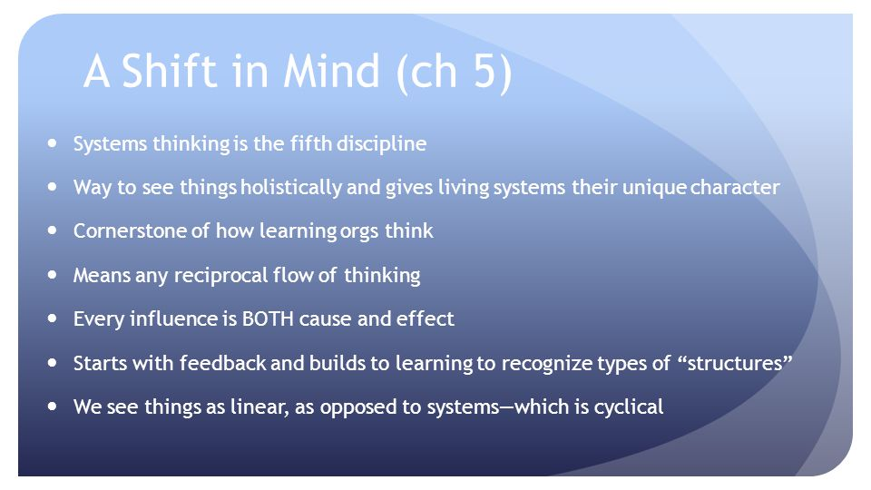 A Shift in Mind (ch 5) Systems thinking is the fifth discipline Way to see things holistically and gives living systems their unique character Corners