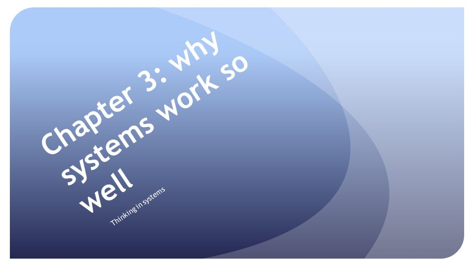 Chapter 3: why systems work so well Thinking in systems