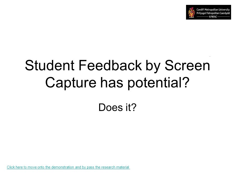 Student Feedback by Screen Capture has potential? Does it? Click here to move onto the demonstration and by pass the research material