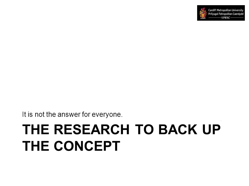 THE RESEARCH TO BACK UP THE CONCEPT It is not the answer for everyone.