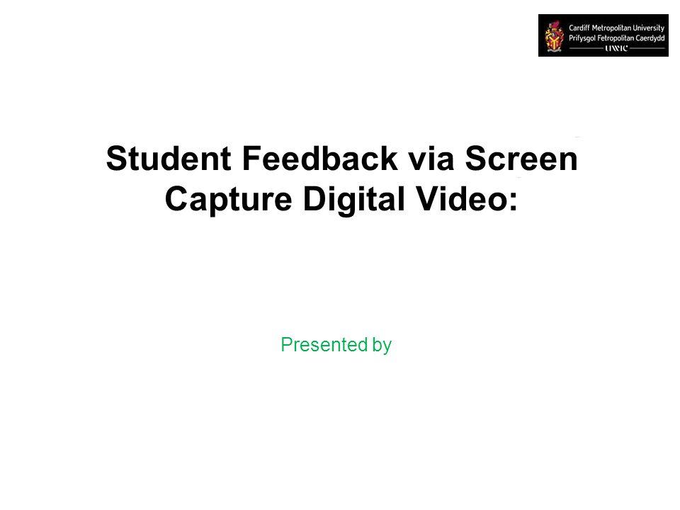 Student Feedback via Screen Capture Digital Video: Presented by
