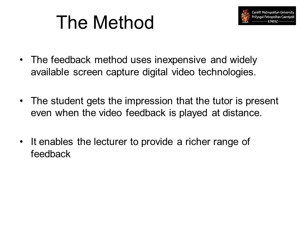 The Method The feedback method uses inexpensive and widely available screen capture digital video technologies. The student gets the impression that t