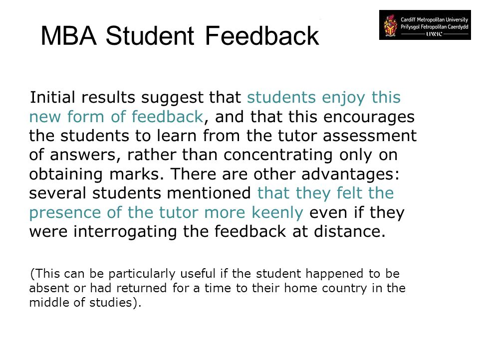 MBA Student Feedback Initial results suggest that students enjoy this new form of feedback, and that this encourages the students to learn from the tu