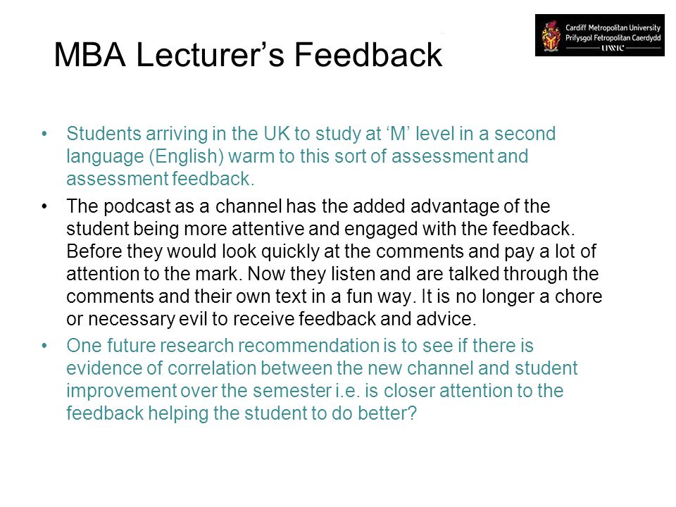 MBA Lecturers Feedback Students arriving in the UK to study at M level in a second language (English) warm to this sort of assessment and assessment f