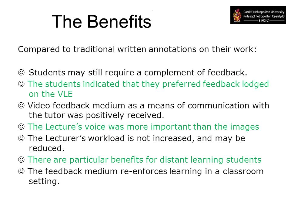 The Benefits Compared to traditional written annotations on their work: Students may still require a complement of feedback.